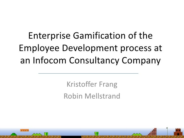 Enterprise Gamification of theEmployee Development process atan Infocom Consultancy Company           Kristoffer Frang    ...