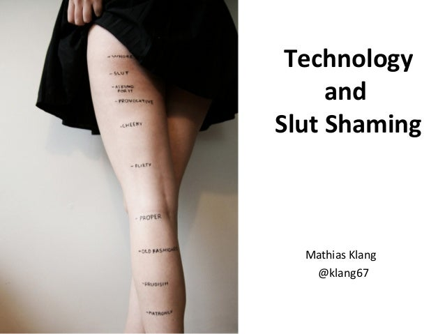 Technology     andSlut Shaming  Mathias Klang   @klang67