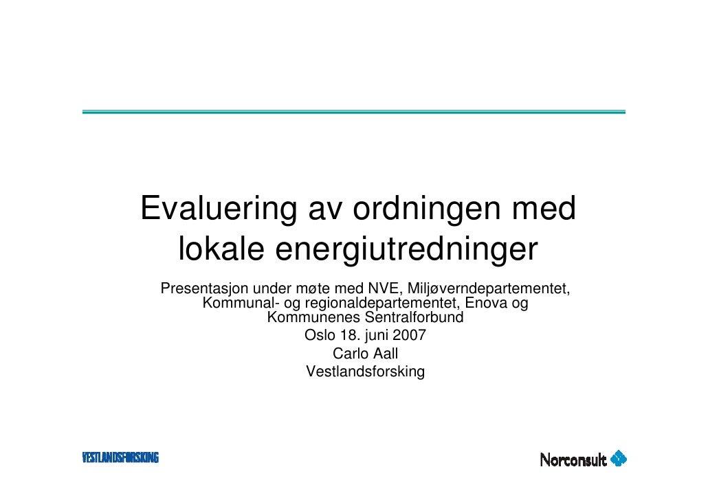 Evaluering av ordningen med   lokale energiutredninger  Presentasjon under møte med NVE, Miljøverndepartementet,       Kom...