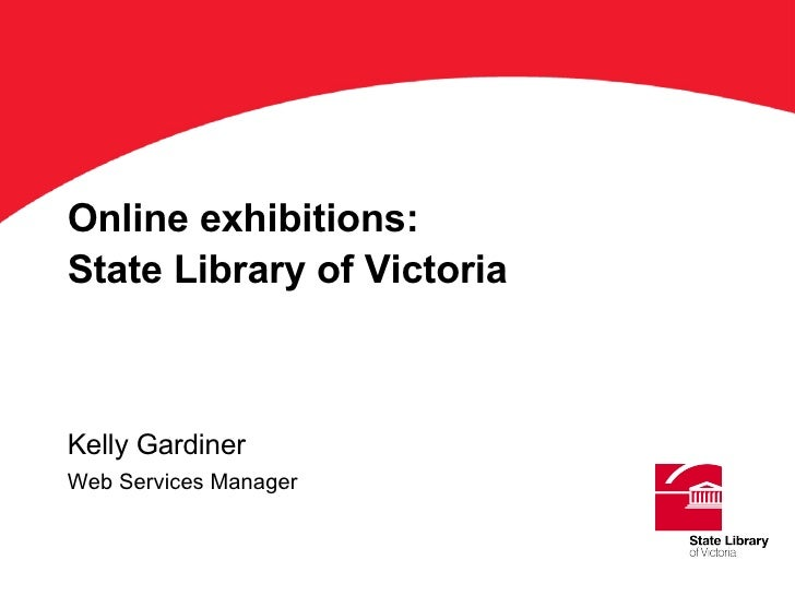 Online exhibitions: State Library of Victoria Kelly Gardiner Web Services Manager ' Title'on this keyline. Arial Bold 36 pts