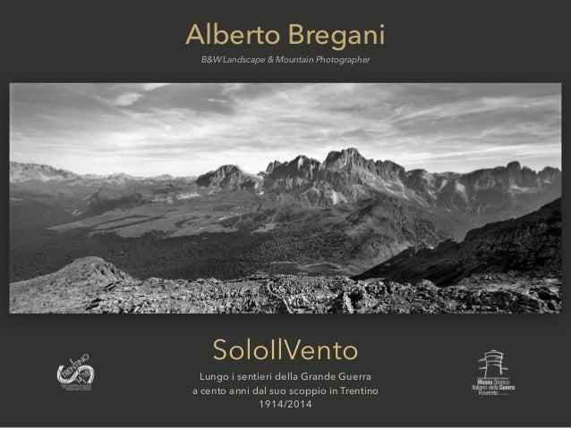 SoloIlVento Lungo i sentieri della Grande Guerra a cento anni dal suo scoppio in Trentino 1914/2014 Alberto Bregani B&W La...