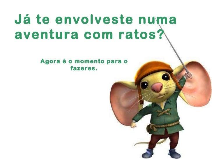 Já te envolveste numa aventura com ratos? Agora é o momento para o fazeres.