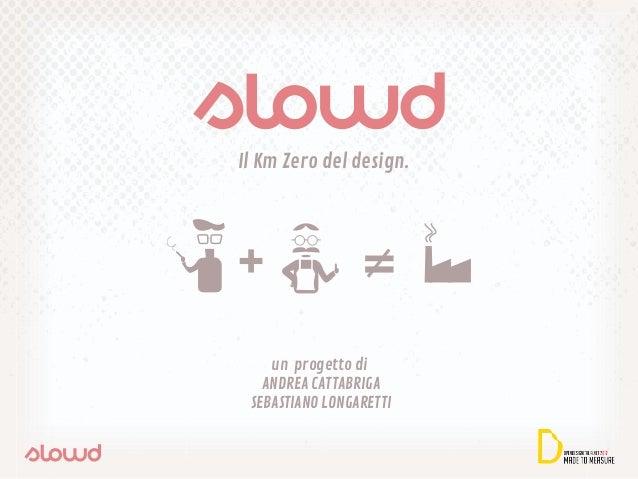 Il Km Zero del design.    un progetto di   ANDREA CATTABRIGA SEBASTIANO LONGARETTI