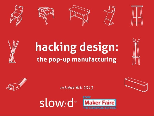 hacking design: the pop-up manufacturing  october 6th 2013