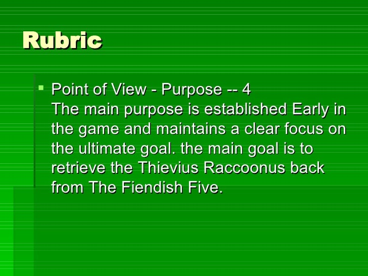 Rubric <ul><li>Point of View - Purpose -- 4 The main purpose is established Early in the game and maintains a clear focus ...
