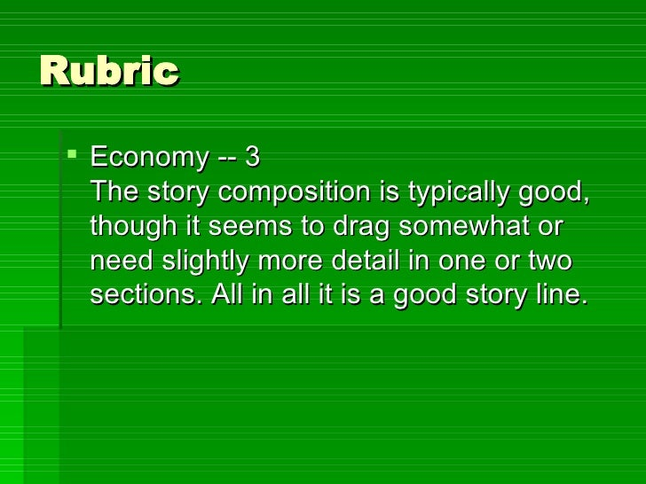 Rubric <ul><li>Economy -- 3 The story composition is typically good, though it seems to drag somewhat or need slightly mor...