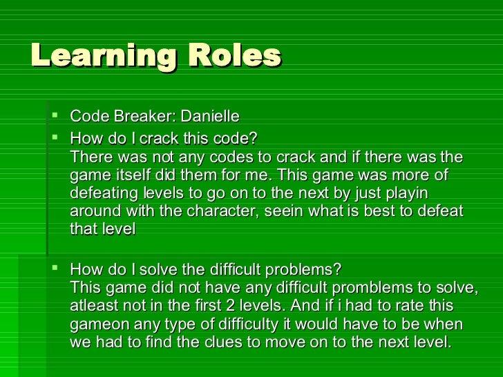 Learning Roles <ul><li>Code Breaker: Danielle </li></ul><ul><li>How do I crack this code? There was not any codes to crack...