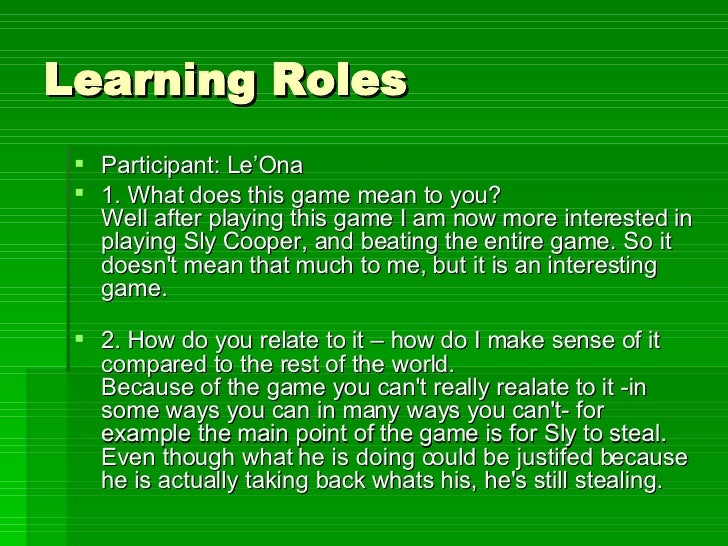 Learning Roles <ul><li>Participant: Le'Ona  </li></ul><ul><li>1. What does this game mean to you? Well after playing this ...