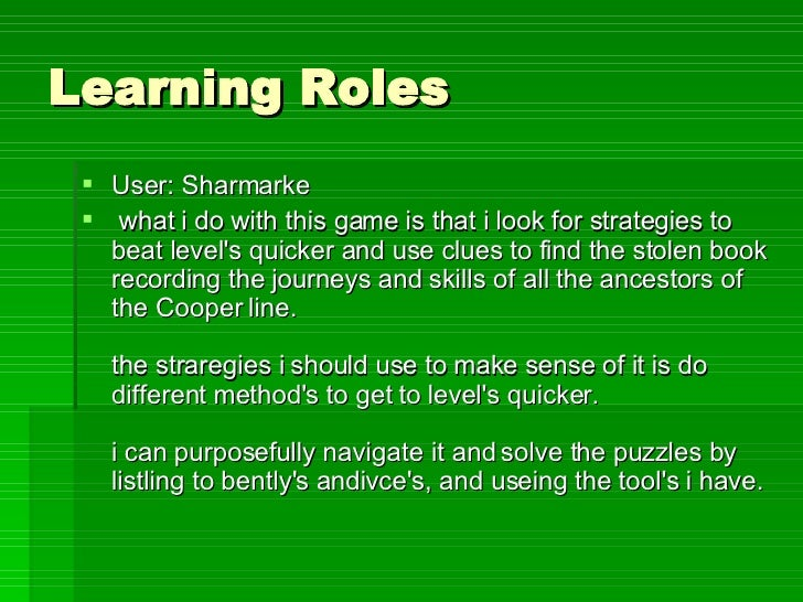Learning Roles <ul><li>User: Sharmarke </li></ul><ul><li>what i do with this game is that i look for strategies to beat le...