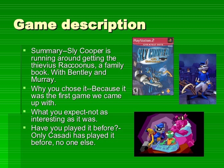 Game description <ul><li>Summary--Sly Cooper is running around getting the thievius Raccoonus, a family book. With Bentley...