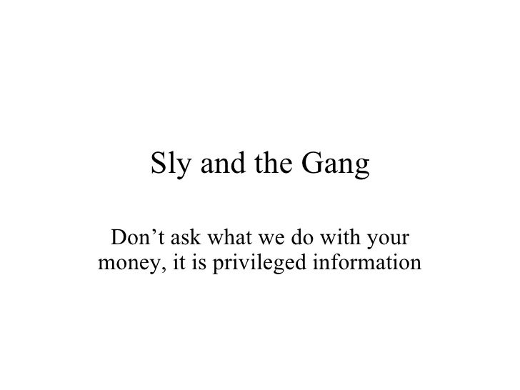 Sly and the Gang   Don't ask what we do with your money, it is privileged information