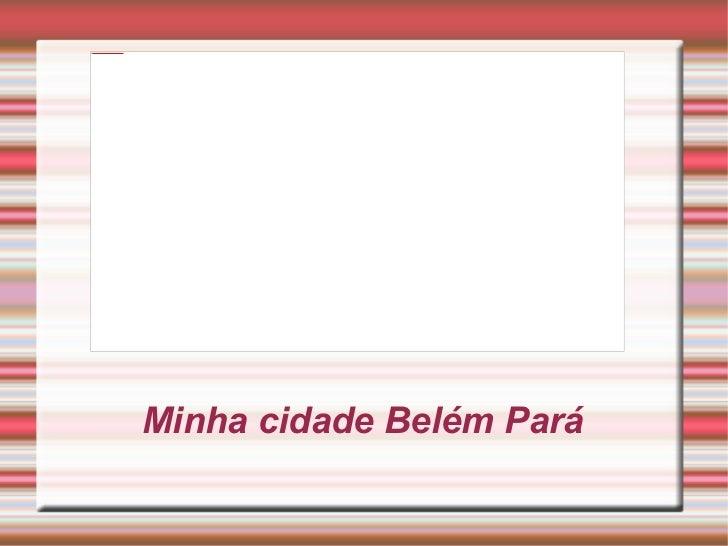 Minha cidade Belém Pará