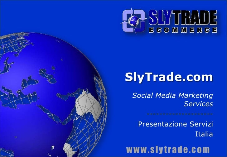SlyTrade.com Social Media Marketing Services --------------------- Presentazione Servizi Italia