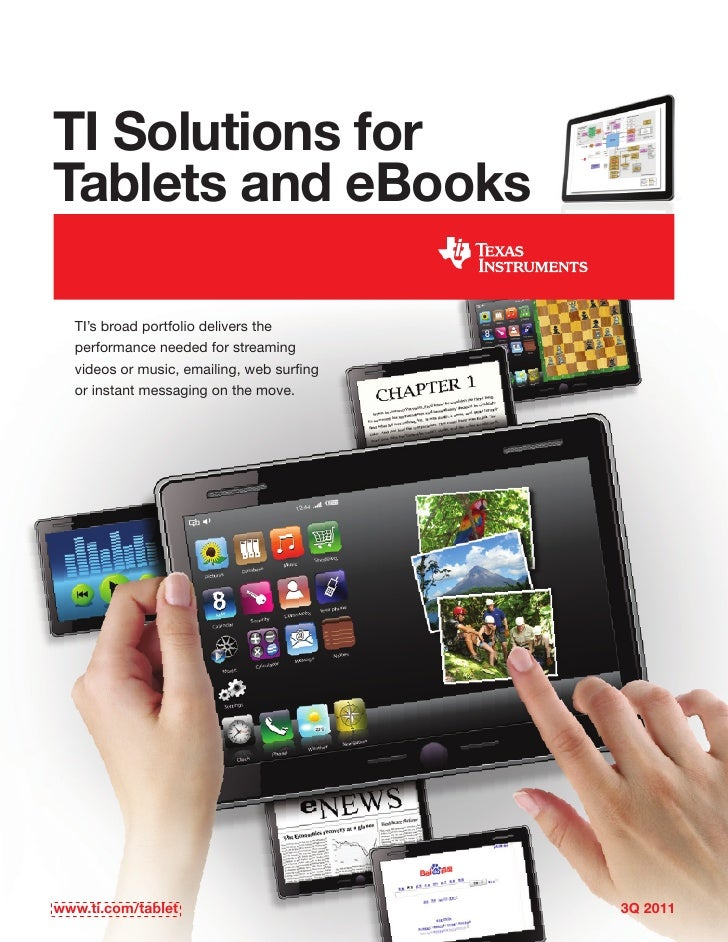 TI Solutions forTablets and eBooks  TI's broad portfolio delivers the  performance needed for streaming  videos or music, ...