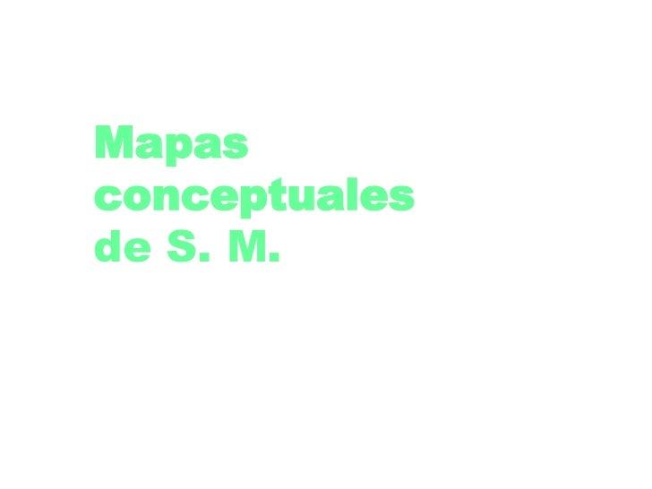 Mapas conceptuales de S. M.<br />