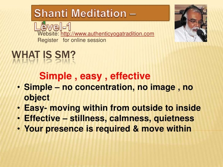 Website: http://www.authenticyogatradition.com    Register for online sessionWHAT IS SM?     Simple , easy , effective• Si...