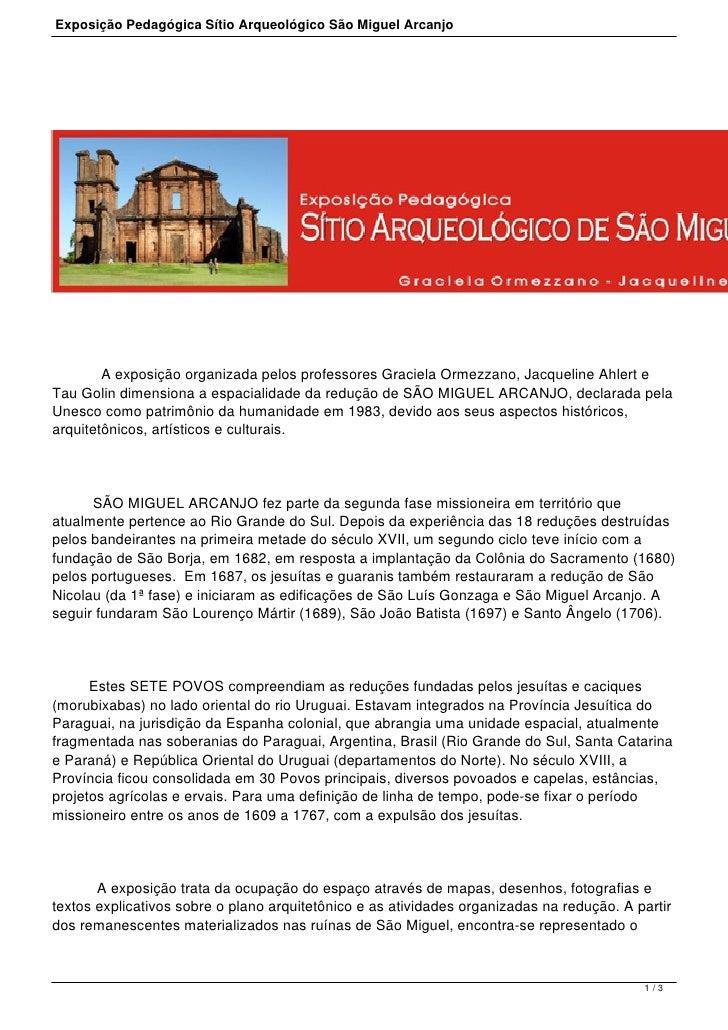 Exposição Pedagógica Sítio Arqueológico São Miguel Arcanjo A exposição organizada pelos professores Graciela Or...