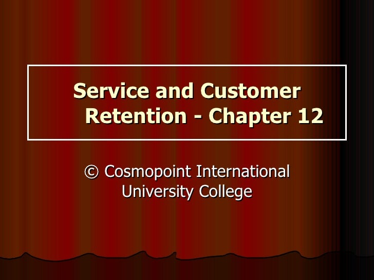 Service and Customer Retention - Chapter 12 © Cosmopoint International University College