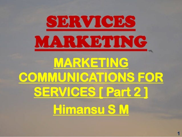 SERVICES MARKETING MARKETING COMMUNICATIONS FOR SERVICES [ Part 2 ] Himansu S M 1