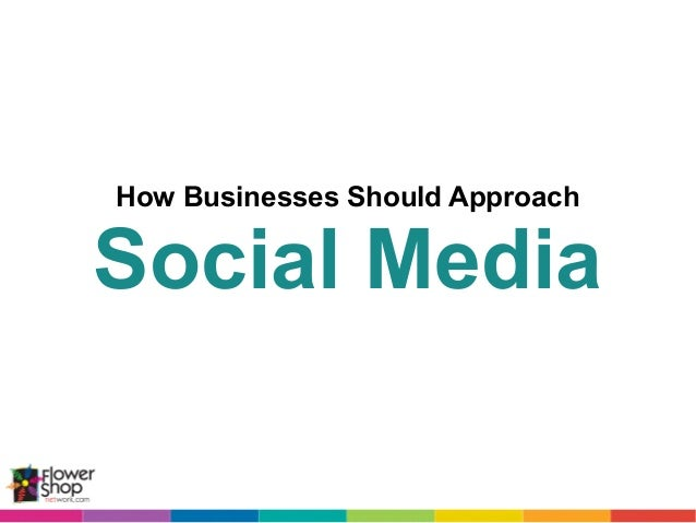 How Businesses Should ApproachSocial Media