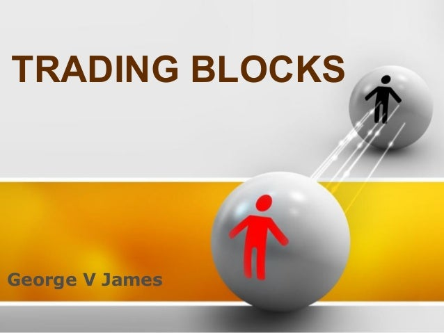 TRADING BLOCKSGeorge V James
