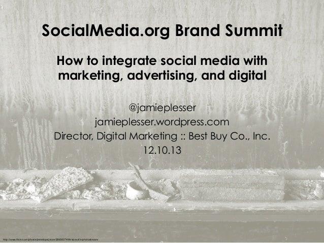 SocialMedia.org Brand Summit How to integrate social media with marketing, advertising, and digital @jamieplesser jamieple...