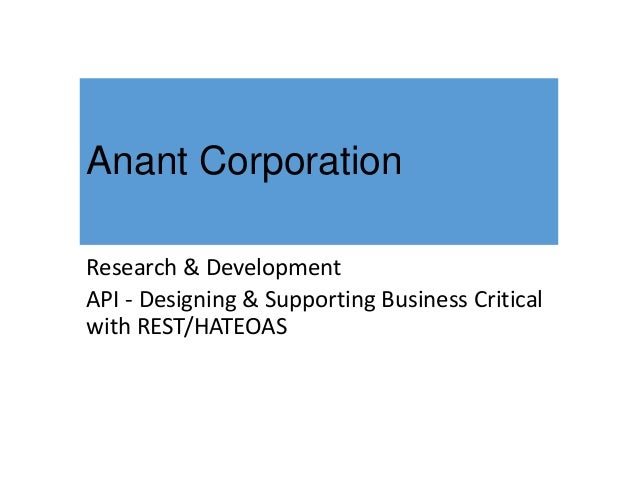 Anant Corporation Research & Development API - Designing & Supporting Business Critical with REST/HATEOAS