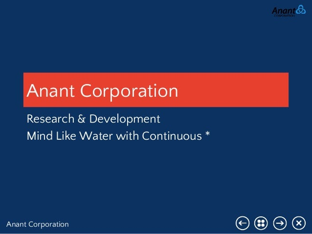 Anant Corporation Anant Corporation Research & Development Mind Like Water with Continuous *