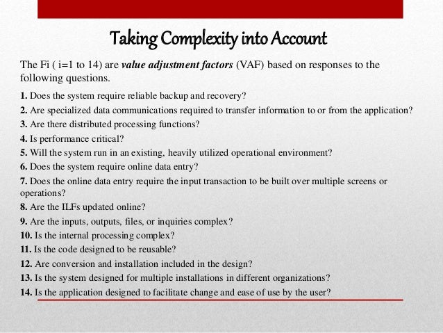 Taking Complexity into Account 1. Does the system require reliable backup and recovery? 2. Are specialized data communicat...