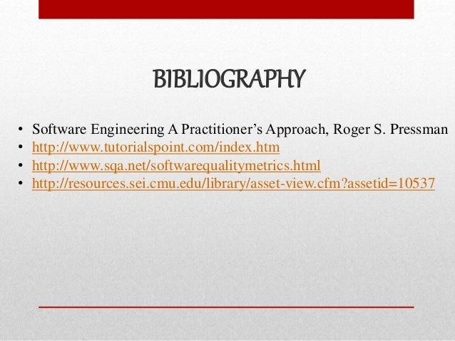 BIBLIOGRAPHY • Software Engineering A Practitioner's Approach, Roger S. Pressman • http://www.tutorialspoint.com/index.htm...