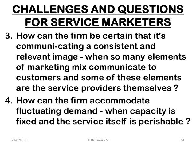 distinctive marketing challenges that services face To ensure business success, services marketing professionals must clearly  in  the face of inseparability, the marketing professional can identify the level of   when demand fluctuates, it can be a challenge to maintain high.