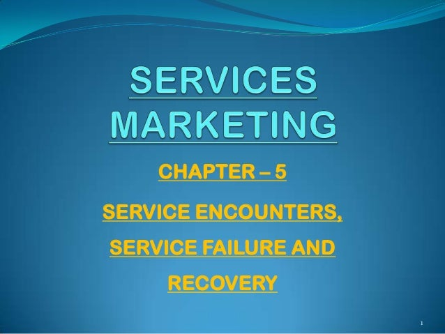 CHAPTER – 5 SERVICE ENCOUNTERS, SERVICE FAILURE AND RECOVERY 1