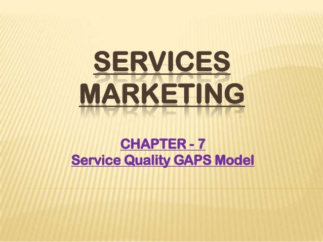 SERVICES MARKETING CHAPTER - 7 Service Quality GAPS Model