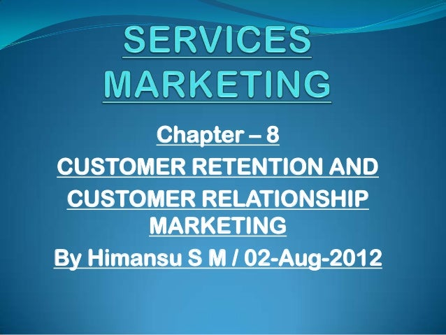 Chapter – 8 CUSTOMER RETENTION AND CUSTOMER RELATIONSHIP MARKETING By Himansu S M / 02-Aug-2012