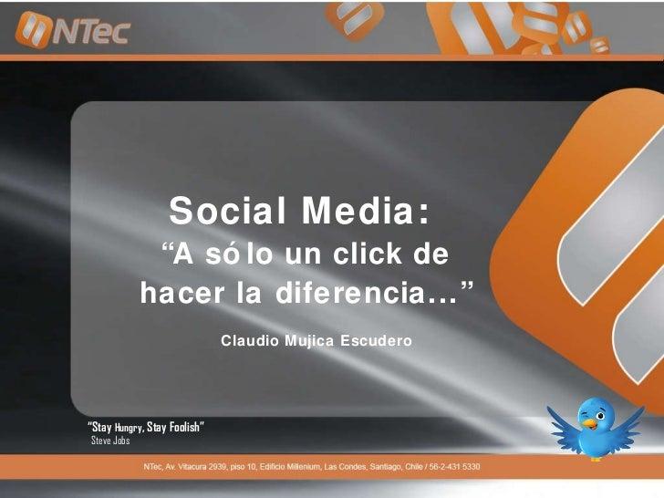 """Social Media:  """" A sólo un click de hacer la diferencia..."""" Claudio Mujica Escudero """" Stay  Hungry , Stay Foolish """" Steve ..."""