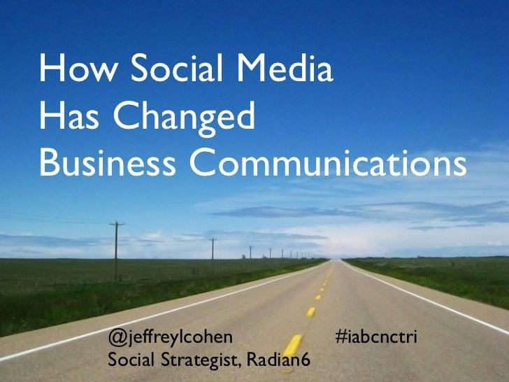 How Social MediaHas ChangedBusiness Communications   @jeffreylcohen               #iabcnctri   Social Strategist, Radian6