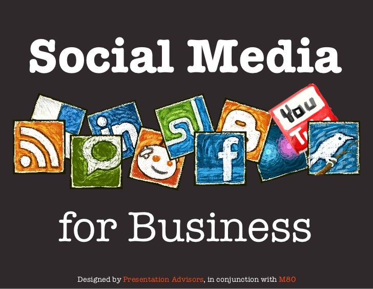 Social Media for Business Designed by Presentation Advisors, in conjunction with M80
