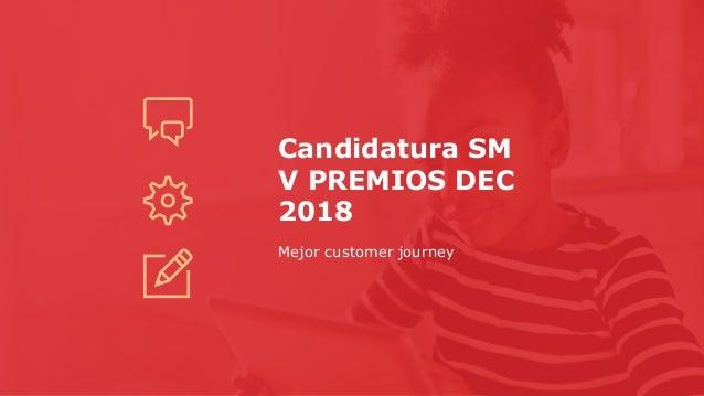 Candidatura SM V PREMIOS DEC 2018 Mejor customer journey