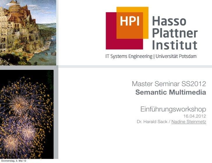 Master Seminar SS2012                         Semantic Multimedia                          Einführungsworkshop            ...