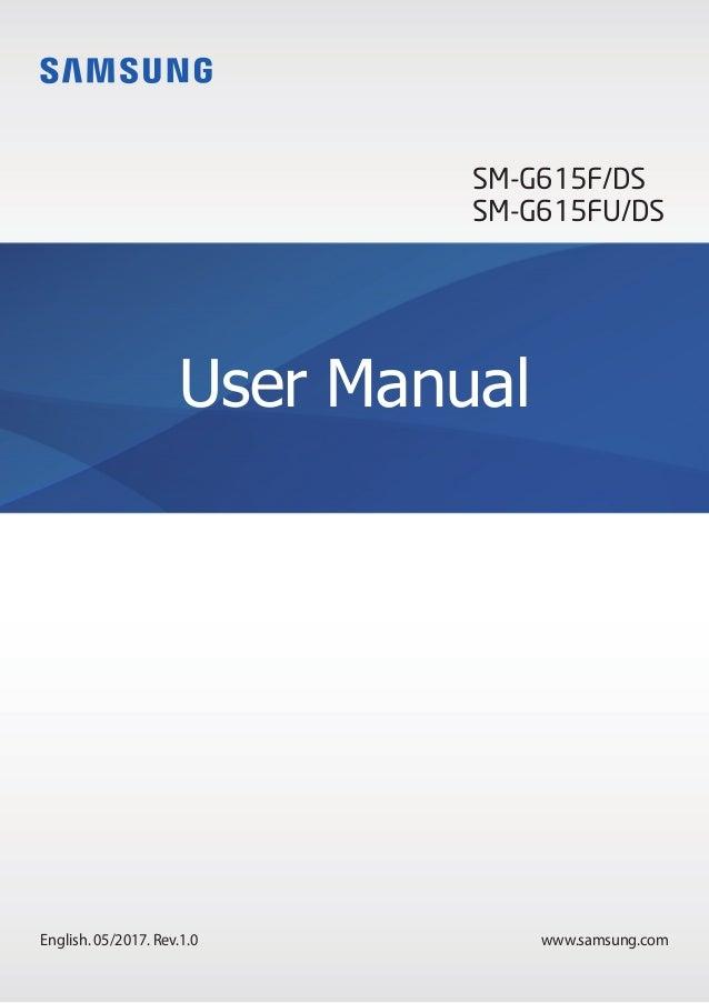 www.samsung.com User Manual English. 05/2017. Rev.1.0 SM-G615F/DS SM-G615FU/DS