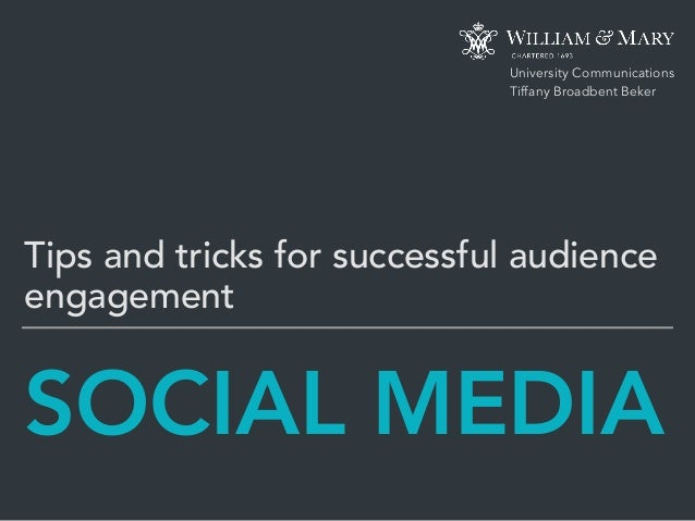 SOCIAL MEDIA Tips and tricks for successful audience engagement University Communications