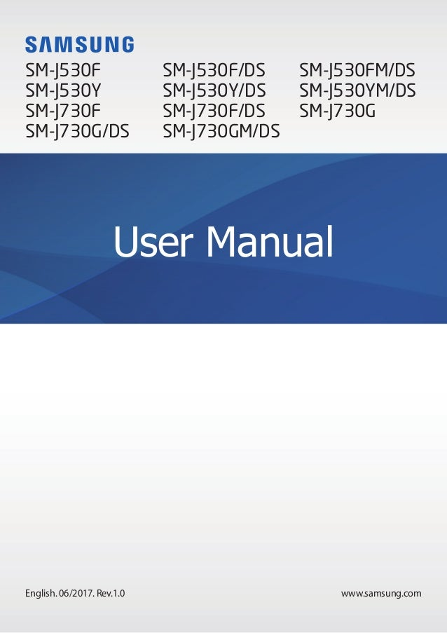 www.samsung.com User Manual English. 06/2017. Rev.1.0 SM-J530F SM-J530Y SM-J730F SM-J730G/DS SM-J530F/DS SM-J530Y/DS SM-J7...