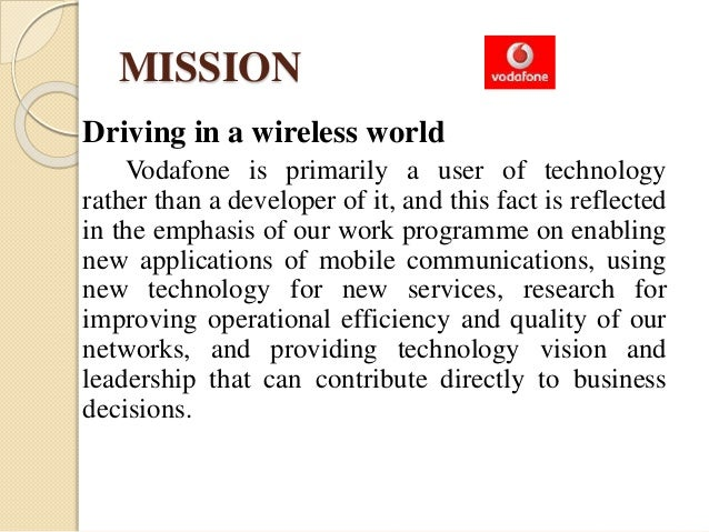 vodafone mission and objective Unilever has a simple but clear purpose - to make sustainable living commonplace we believe this is the best long-term way for our business to grow our distinct purpose and our operational expertise across our business model will help realise our vision of accelerating growth in the business.