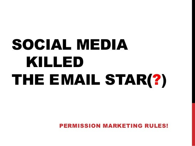 SOCIAL MEDIA KILLED THE EMAIL STAR(?) PERMISSION MARKETING RULES!