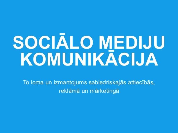 SOCIĀLO MEDIJU KOMUNIKĀCIJATo loma un izmantojums sabiedriskajās attiecībās,             reklāmā un mārketingā