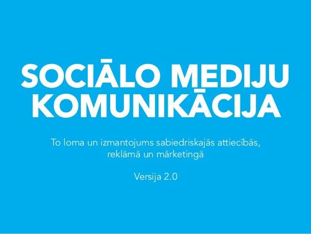 SOCIĀLO MEDIJU KOMUNIKĀCIJA To loma un izmantojums sabiedriskajās attiecībās,              reklāmā un mārketingā          ...