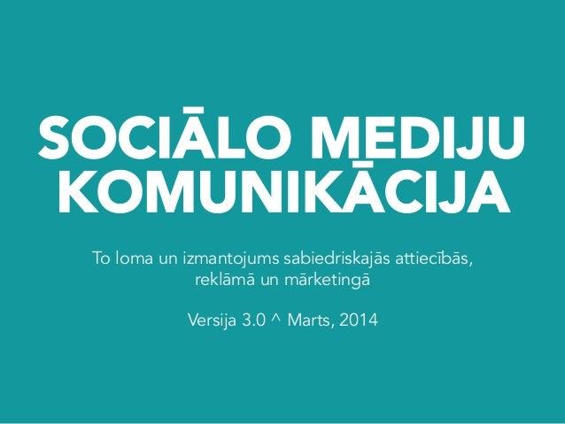 SOCIĀLO MEDIJU KOMUNIKĀCIJA To loma un izmantojums sabiedriskajās attiecībās, reklāmā un mārketingā Versija 3.0 ^ Marts, 2...