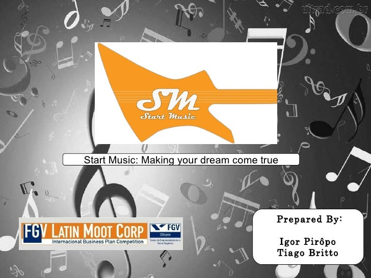Prepared By: Igor Pirôpo Tiago Britto Start Music: Making your dream come true