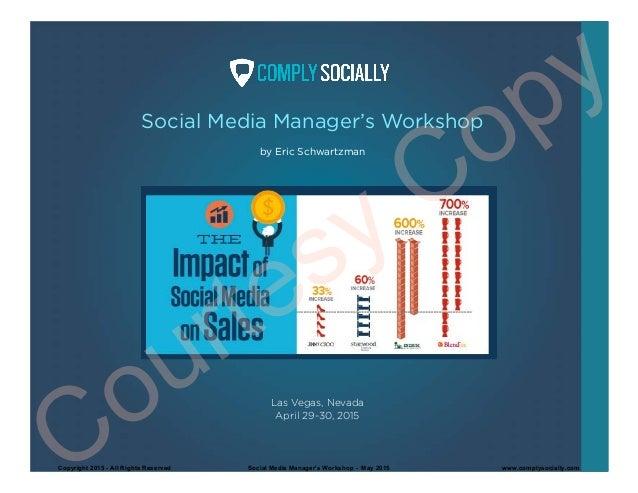 Social Media Manager's Workshop by Eric Schwartzman Las Vegas, Nevada April 29-30, 2015 Courtesy Copy Copyright 2015 - All...