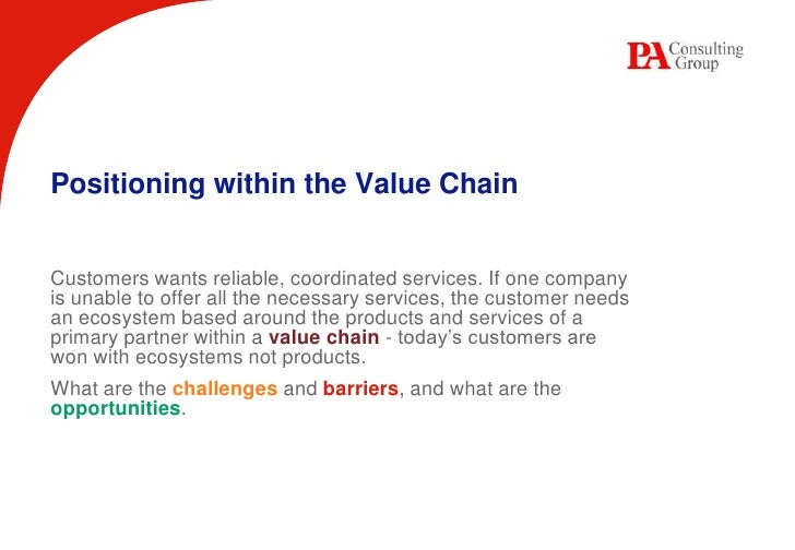 Positioning within the Value Chain<br />Customers wants reliable, coordinated services. If one company is unable to offer ...